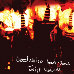 Good Noise Bad Noise - Joist Hounds