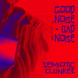 Good Noise Bad Noise - Semiotic Clunker
