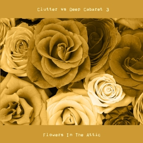 Clutter vs Deep Cabaret 3 - Flowers In The Attic