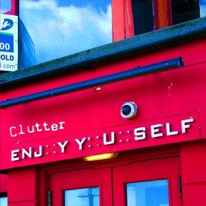 Clutter - ENJ::Y Y::U::SELF